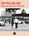 On Polling Day Malaysians Remember 9 May 2018
