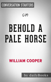 Behold a Pale Horse by Milton William Cooper: Conversation Starters
