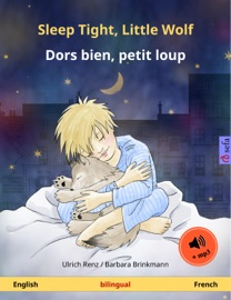 SLEEP TIGHT, LITTLE WOLF – DORS BIEN, PETIT LOUP (ENGLISH – FRENCH). BILINGUAL CHILDRENS BOOK, AGE 2-4 AND UP, WITH MP3 AUDIOBOOK FOR DOWNLOAD