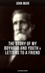 JOHN MUIR The Story Of My Boyhood And Youth  Letters To A Friend Illustrated Edition