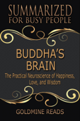 Buddha's Brain - Summarized for Busy People: The Practical Neuroscience of Happiness, Love, and Wisdom