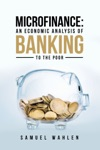 Microfinance An Economic Analysis Of Banking To The Poor