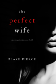 The Perfect Wife (A Jessie Hunt Psychological Suspense Thriller—Book One) book summary