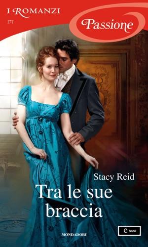 Stacy Reid - Tra le sue braccia (I Romanzi Passione)