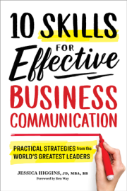 10 Skills for Effective Business Communication: Practical Strategies from the World's Greatest Leaders book