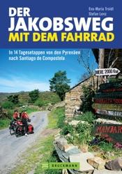 Der Jakobsweg mit dem Fahrrad: in 14 Tagesetappen von den Pyrenäen nach Santiago de Compostela