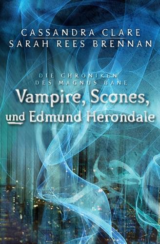 Cassandra Clare & Sarah Rees Brennan - Vampire, Scones und Edmund Herondale