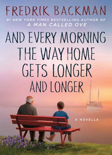 Fredrik Backman - And Every Morning the Way Home Gets Longer and Longer