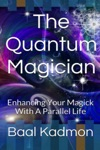 The Quantum Magician Enhancing Your Magick With A Parallel Life