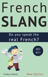 Download of French Slang: Do You Speak the Real French? (Colloquial French) PDF eBook