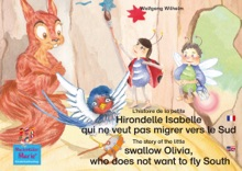 L'histoire de la petite Hirondelle Isabelle qui ne veut pas migrer vers le Sud. Francais-Anglais. / The story of the little swallow Olivia, who does not want to fly South. French-English.