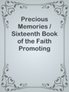 Precious Memories  Sixteenth Book Of The Faith Promoting Series Designed For The Instruction And Encouragement Of Young Latter-day Saints