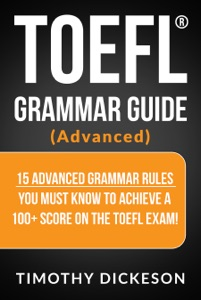 TOEFL Grammar Guide (Advanced) - 15 Advanced Grammar Rules You Must Know To Achieve A 100+ Score On The TOEFL Exam! Book Cover
