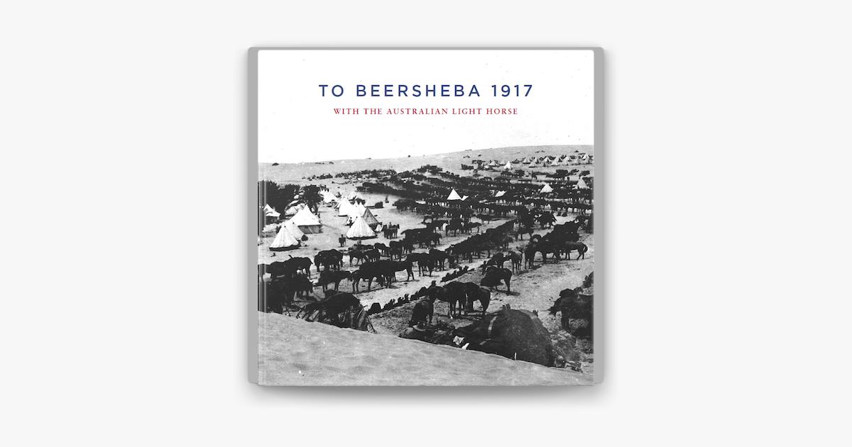 To Beersheba 1917 - Tom Thompson & Ion Idriess