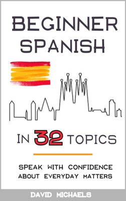 Beginner Spanish in 32 Topics