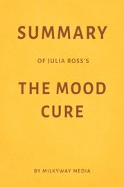SUMMARY OF JULIA ROSS'S THE MOOD CURE BY MILKYWAY MEDIA