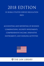 Accounting And Reporting Of Business Combinations, Security Investments, Comprehensive Income, Derivative Instruments, And Hedging Activities (US Surface Transportation Board Regulation) (STB) (2018 Edition)