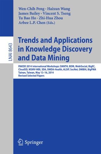 Wen-Chih Peng, Haixun Wang, James Bailey, Vincent S. Tseng, Tu Bao Ho, Zhi-Hua Zhou & Arbee L.P. Chen - Trends and Applications in Knowledge Discovery and Data Mining