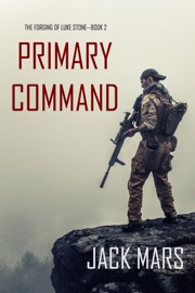 Primary Command: The Forging of Luke Stone—Book #2 (an Action Thriller) PDF Download