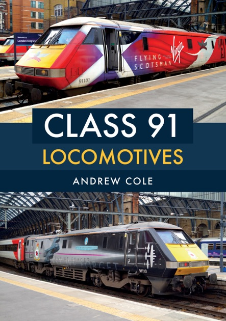 Class 91 Locomotives By Andrew Cole On Apple Books