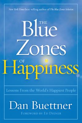 The Blue Zones of Happiness - Dan Buettner & Ed Diener book