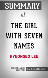 Summary of The Girl with Seven Names by Lee Hyeon Seo Conversation Starters book