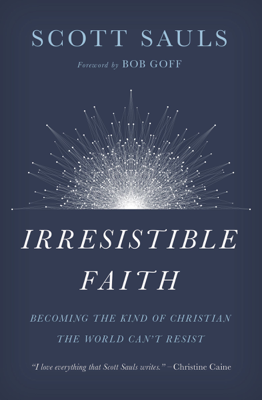 Irresistible Faith - Scott Sauls book