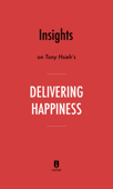 Insights on Tony Hsieh's Delivering Happiness by Instaread