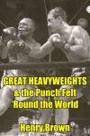 Great Heavyweights The Punch Felt Round The World