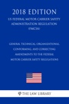 General Technical Organizational Conforming And Correcting Amendments To The Federal Motor Carrier Safety Regulations US Federal Motor Carrier Safety Administration Regulation FMCSA 2018 Edition