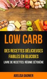 Low Carb Des Recettes D Licieuses Faibles En Glucides Livre De Recettes R Gime C Tog Ne