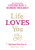 Louise Hay & Robert Holden - Life Loves You artwork