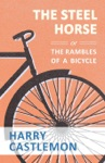 The Steel Horse Or The Rambles Of A Bicycle