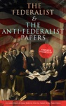The Federalist  The Anti-Federalist Papers Complete Collection