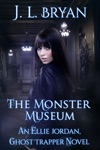 The Monster Museum Ellie Jordan Ghost Trapper Book 10
