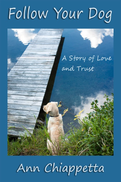 Follow Your Dog: A Story of Love and Trust by Ann Chiappetta on Apple Books