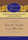 Second Witness Analytical And Contextual Commentary On The Book Of Mormon Volume 6 - Fourth Nephi Through Mosiah