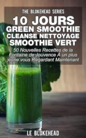 10 jours Green Smoothie Cleanse Nettoyage Smoothie vert : 50 nouvelles recettes de la Fontaine de Jouvence À un plus jeune vous regardant maintenant