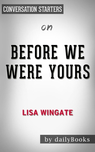 Before We Were Yours: by Lisa Wingate  Conversation Starters - dailyBooks - dailyBooks