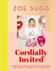 Cordially Invited: A Seasonal Guide to Hosting Any Occasion and Making a Memory Out of Every Day - Zoe Sugg