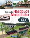Das Groe Handbuch Modellbahn