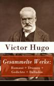 Gesammelte Werke: Romane + Dramen + Gedichte + Balladen