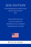 Regulation Of Fuels And Fuel Additives - Renewable Fuel Standard Requirements For 2006 US Environmental Protection Agency Regulation EPA 2018 Edition