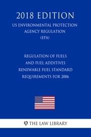 Regulation Of Fuels And Fuel Additives Renewable Fuel Standard Requirements For 2006 Us Environmental Protection Agency Regulation Epa 2018 Edition
