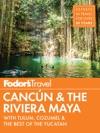 Fodors Cancun  The Riviera Maya
