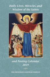 2019 DAILY LIVES, MIRACLES, AND WISDOM OF THE SAINTS & FASTING CALENDAR