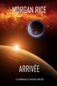 Arrivée (Les Chroniques de l'Invasion, Tome Deux)