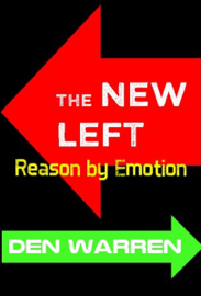 The New Left: Reason by Emotion