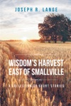 Wisdoms Harvest East Of Smallville