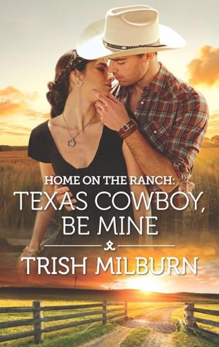 Trish Milburn - Home on the Ranch: Texas Cowboy, Be Mine